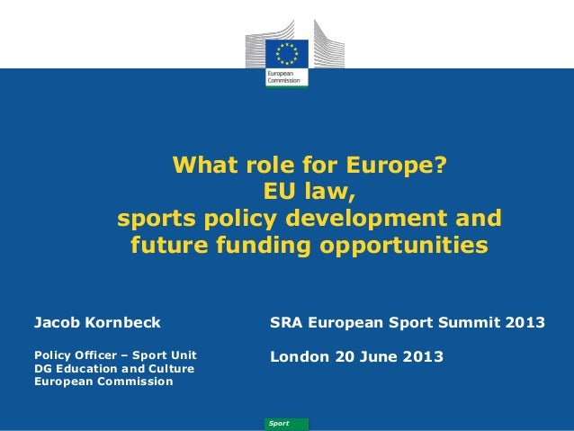 SportWhat role for Europe?EU law,sports policy development andfuture funding opportunitiesJacob KornbeckPolicy Officer – S...