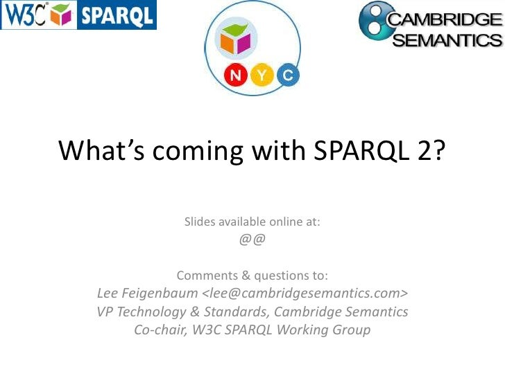 What's coming with SPARQL 2?<br />Slides available online at:<br />http://www.slideshare.net/LeeFeigenbaum/whats-coming-in...