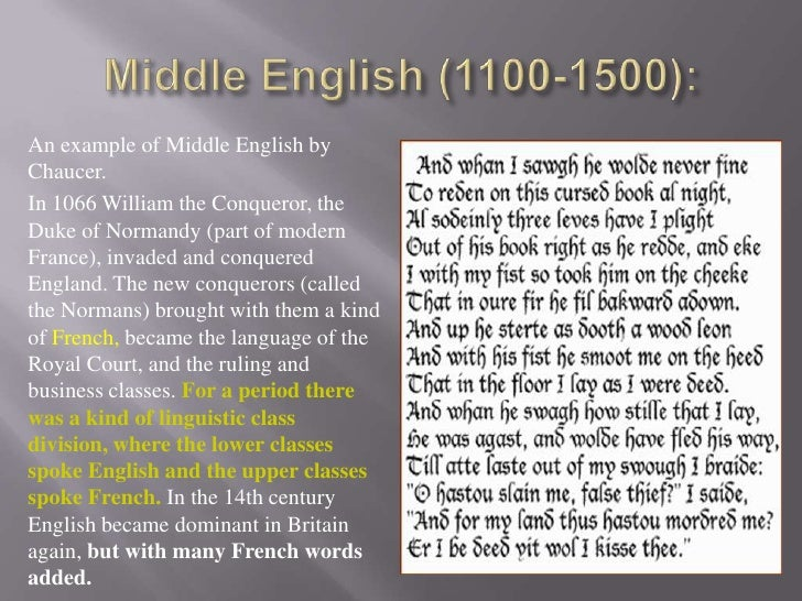middle english language Until the 14th century, anglo-norman and then french were the language of the courts and government even after the decline of norman, standard french retained the status of a formal or.