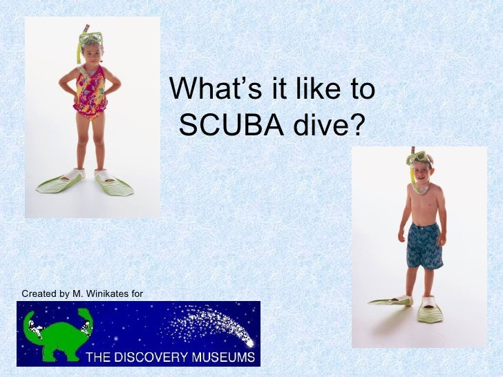 What's it like to SCUBA dive? Created by M. Winikates for