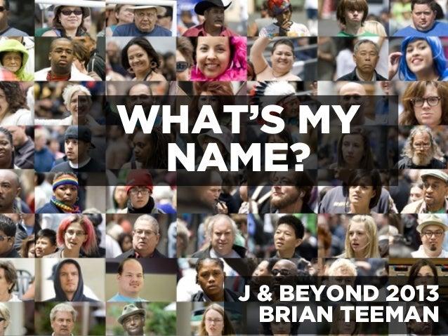 WHAT'S MYNAME?J & BEYOND 2013BRIAN TEEMAN