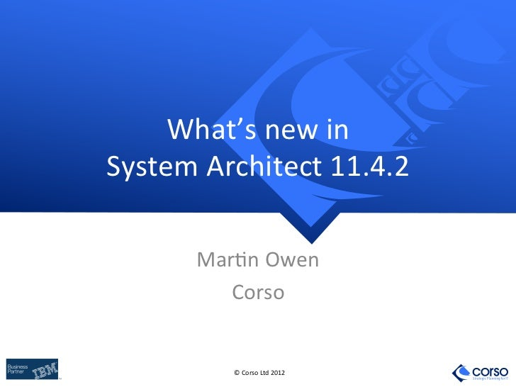 What's new in System Architect 11.4.2          Mar=n Owen             Corso              © Corso Ltd...