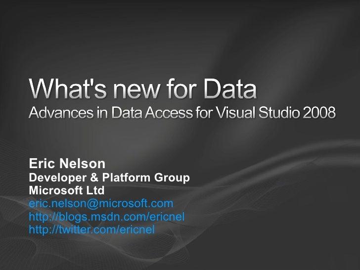 Eric Nelson Developer & Platform Group Microsoft Ltd [email_address]   http://blogs.msdn.com/ericnel   http://twitter.com/...