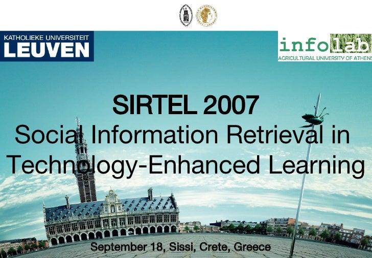 SIRTEL 2007  Social Information Retrieval in Technology-Enhanced Learning         September 18, Sissi, Crete, Greece