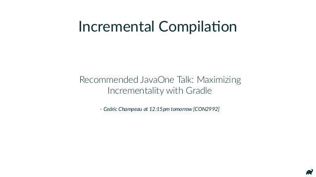 Recommended JavaOne Talk: Maximizing Incrementality with Gradle - Cedric Champeau at 12:15pm tomorrow [CON2992] Incrementa...