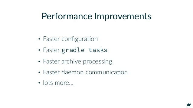 Shipped since Gradle 3.0 ‣ Incremental Compile ‣ Compile Avoidance ‣ Build Cache ‣ Parallelism Performance ✦ Buildship 2.0...