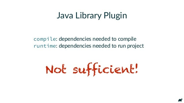 """// For Java Libraries that expose an API - apply plugin: """"java"""" + apply plugin: """"java-library"""" dependencies { - compile """"o..."""