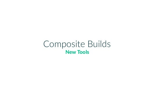 | X Composite Builds • Combine independent Gradle builds • SubsKtute binary with project dependencies • Quick local experi...