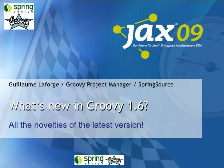 Guillaume Laforge / Groovy Project Manager / SpringSource   What's new in Groovy 1.6? All the novelties of the latest vers...