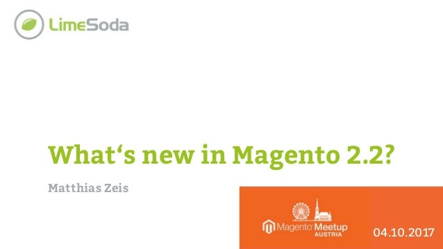 What's new in Magento 2.2? Matthias Zeis 04.10.2017
