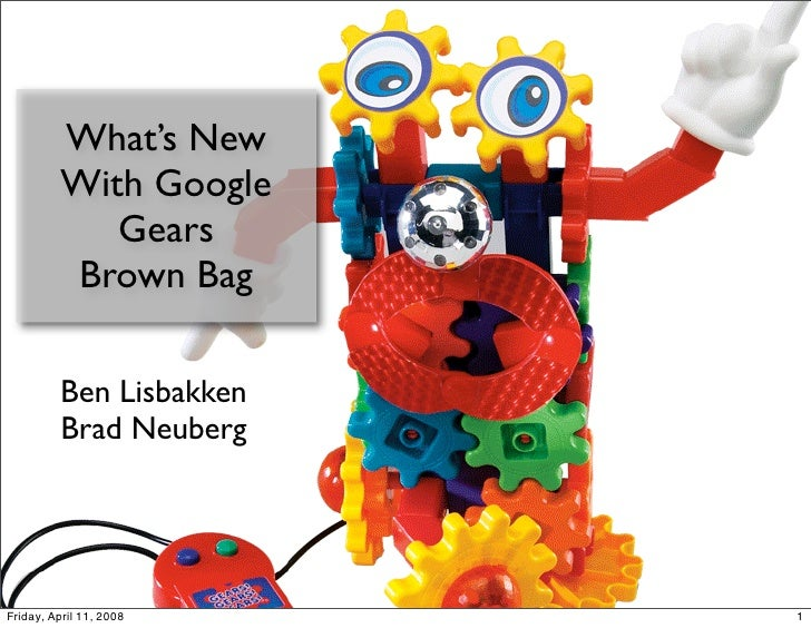What's New           With Google              Gears           Brown Bag            Ben Lisbakken           Brad Neuberg   ...