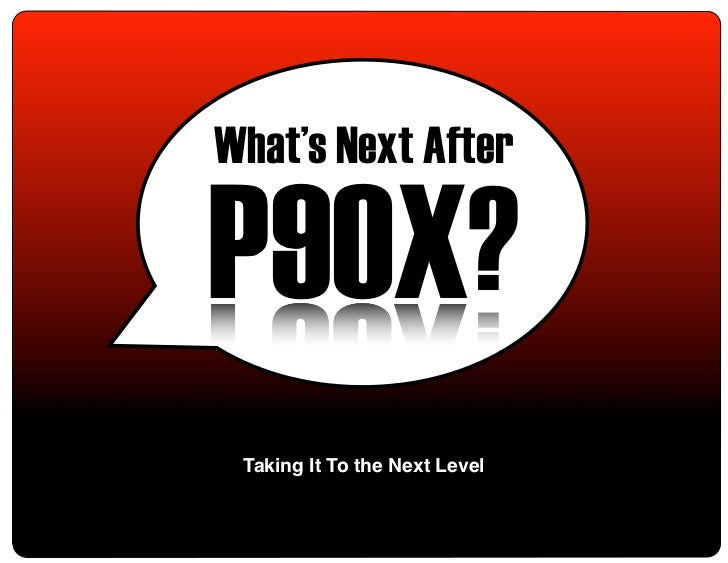 What's Next After                          P90X?                           Taking It To the Next LevelWhat's Next After P9...
