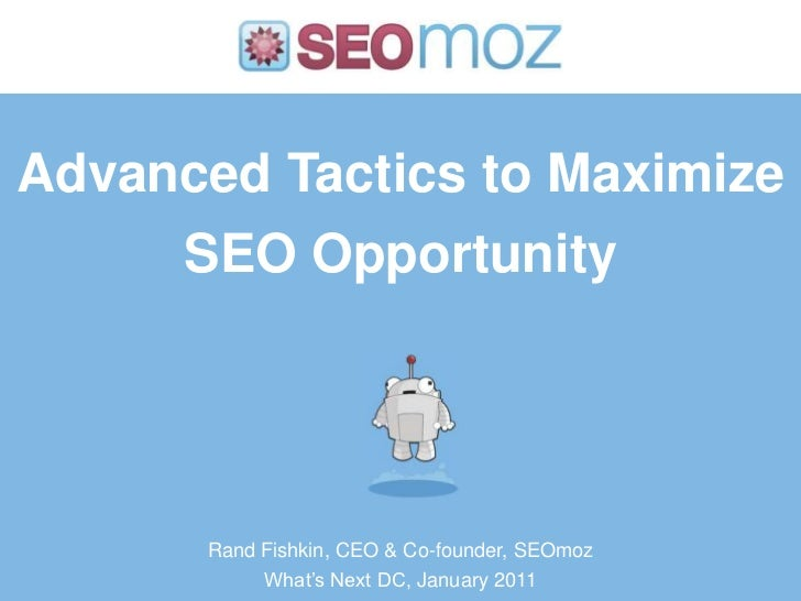 Advanced Tactics to Maximize SEO Opportunity<br />Rand Fishkin, CEO & Co-founder, SEOmoz<br />What's Next DC, January 2011...