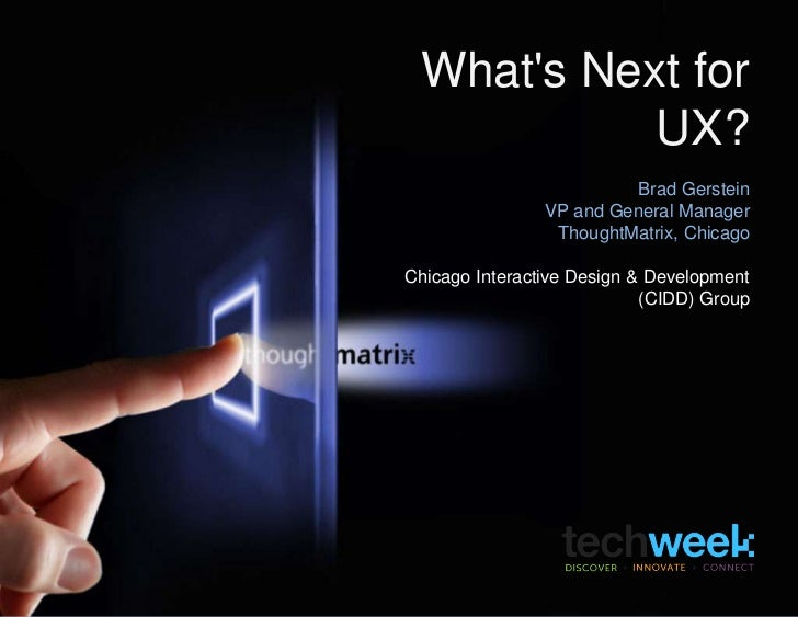 What's Next for UX?<br />Brad Gerstein<br />VP and General Manager<br />ThoughtMatrix, Chicago<br />Chicago Interactive De...