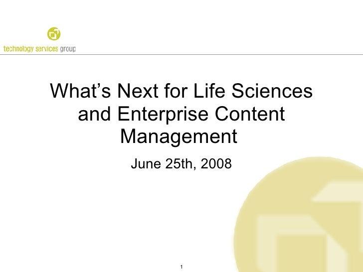 What's Next for Life Sciences   and Enterprise Content        Management         June 25th, 2008                    1