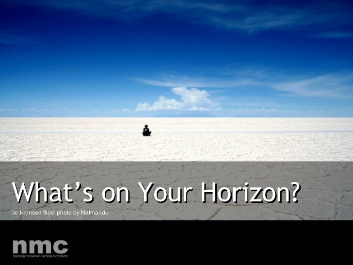 What's on Your Horizon? cc licensed flickr photo by Natmandu