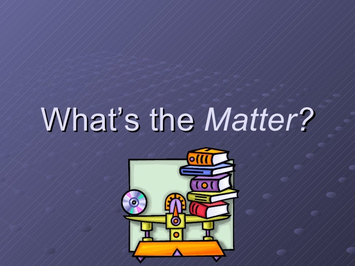 What's the  Matter ?