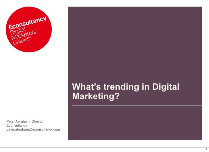 What's trending in Digital                                  Marketing?  Peter Abraham, Director Econsultancy peter.abraham...