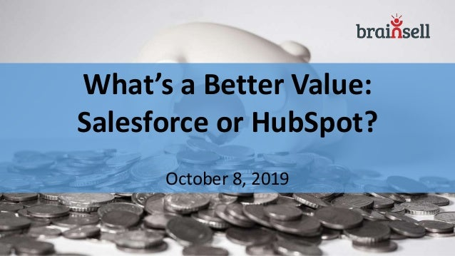 What's a Better Value: Salesforce or HubSpot? October 8, 2019