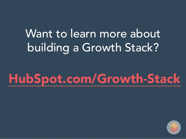 Want to learn more about building a Growth Stack? HubSpot.com/Growth-Stack
