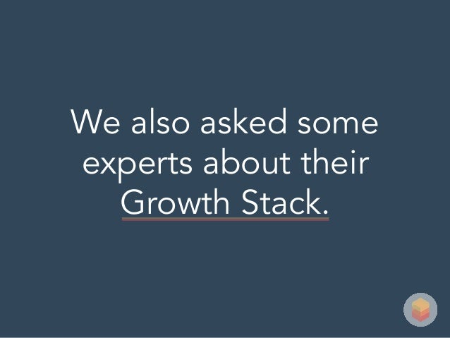 We also asked some experts about their Growth Stack.