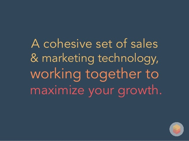 A cohesive set of sales & marketing technology, working together to maximize your growth.