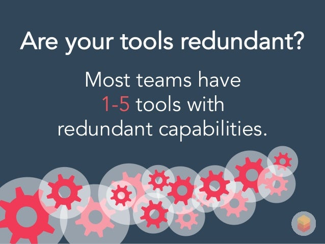 Most teams have 1-5 tools with redundant capabilities. Are your tools redundant?
