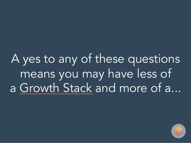 A yes to any of these questions means you may have less of a Growth Stack and more of a...