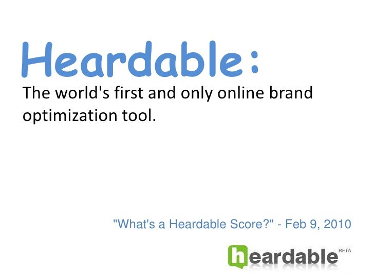 """Heardable:<br />The world's first and only online brand optimization tool.<br />""""Heardable Scores Demystified&qu..."""