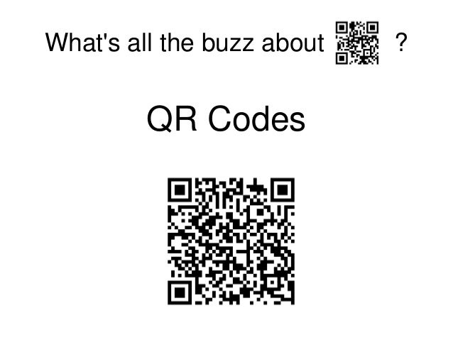 What's all the buzz about ? QR Codes