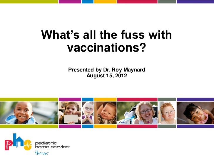 What's all the fuss with   vaccinations?    Presented by Dr. Roy Maynard          August 15, 2012