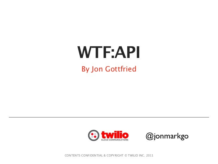 WTF:API         By Jon Gottfried                                               @jonmarkgoCONTENTS CONFIDENTIAL & COPYRIGHT...
