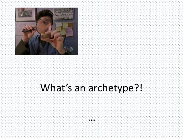 What's an archetype?! …