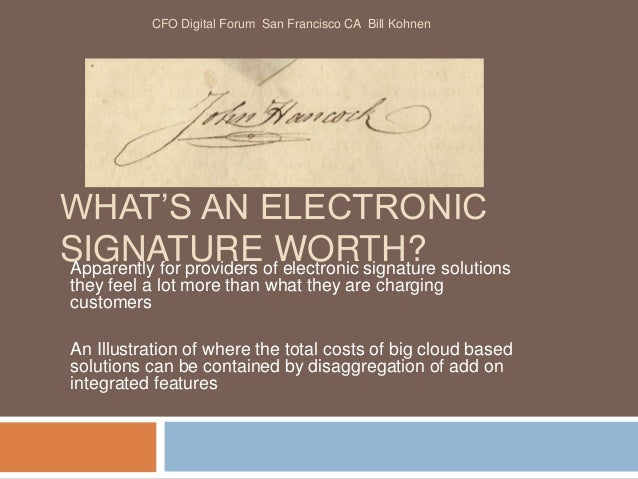WHAT'S AN ELECTRONIC SIGNATURE WORTH?Apparently for providers of electronic signature solutions they feel a lot more than ...