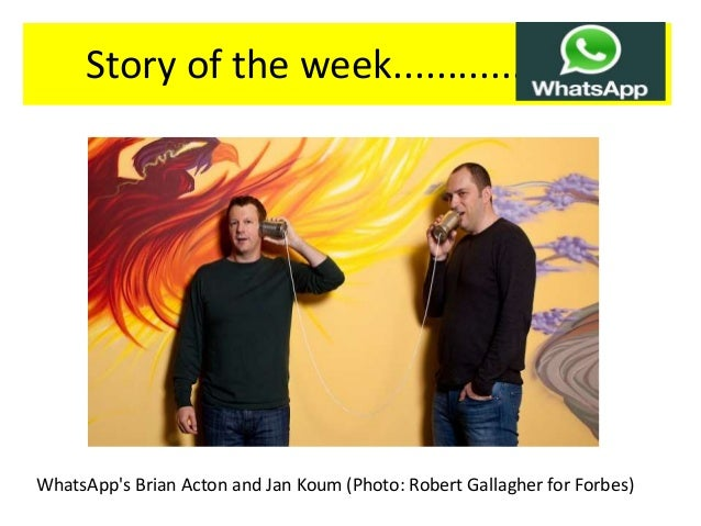 Story of the week.................... WhatsApp's Brian Acton and Jan Koum (Photo: Robert Gallagher for Forbes)