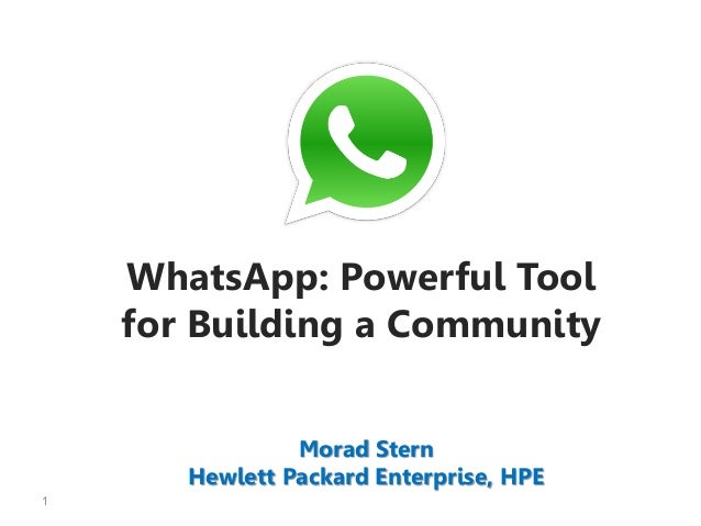 1 WhatsApp: Powerful Tool for Building a Community Morad Stern Hewlett Packard Enterprise, HPE