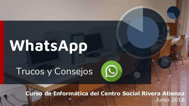 WhatsApp Trucos y Consejos Curso de Informática del Centro Social Rivera Atienza Junio 2018
