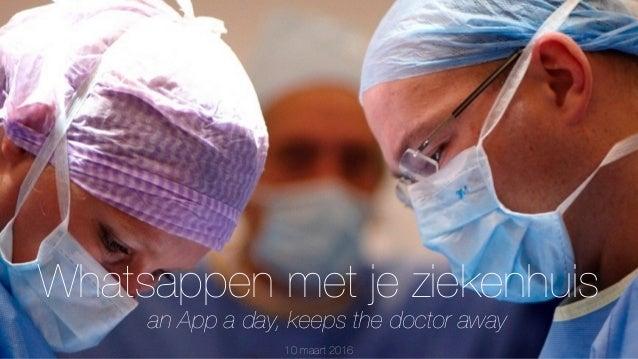 Whatsappen met je ziekenhuis 10 maart 2016 an App a day, keeps the doctor away