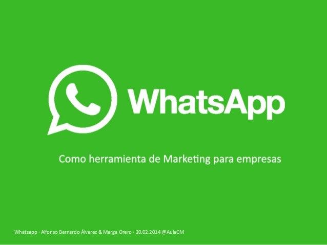 Whatsapp  ·∙  Alfonso  Bernardo  Álvarez  &  Marga  Orero  ·∙  20.02.2014  @AulaCM