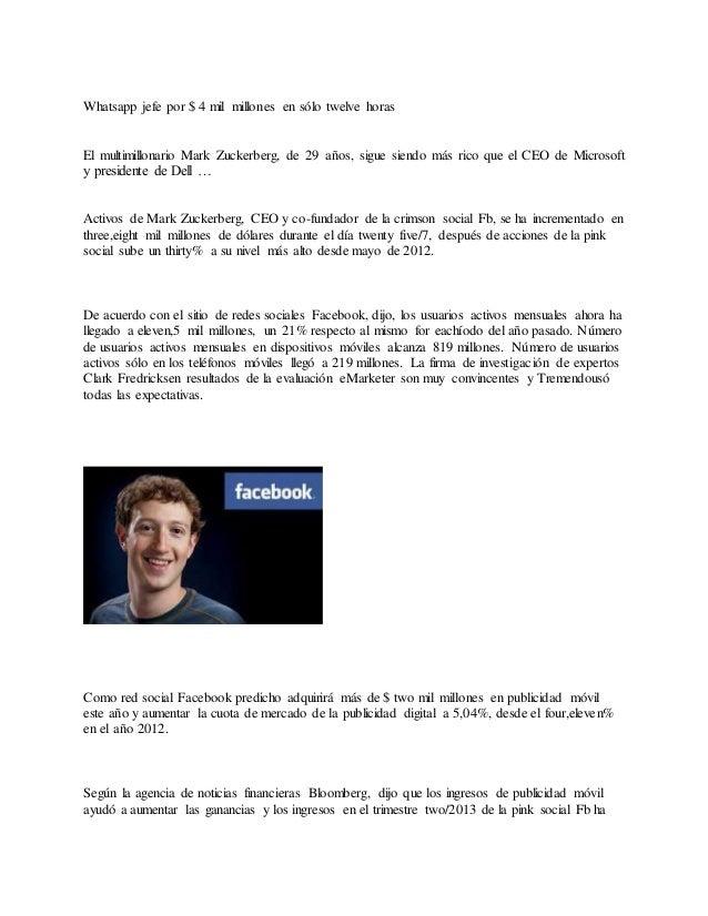 Whatsapp jefe por $ 4 mil millones en sólo twelve horas El multimillonario Mark Zuckerberg, de 29 años, sigue siendo más r...