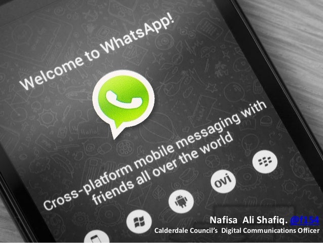 Whats App Review WhatsApp Marketing… What it is? Nafisa Ali Shafiq. @f154 Calderdale Council's Digital Communications Offi...