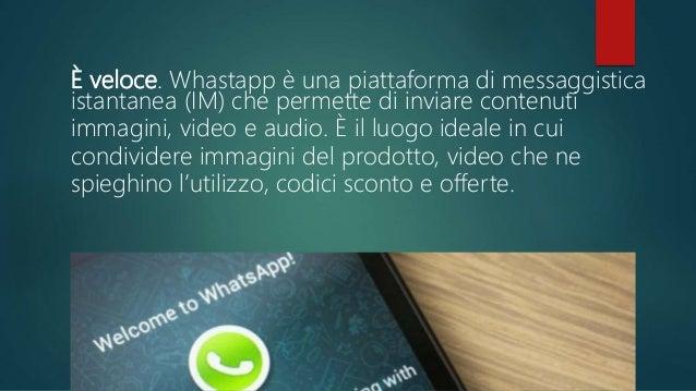 Favorisce le relazioni con i clienti. WhatsApp permette di ricevere feedback immediati da parte degli utenti che hanno la ...