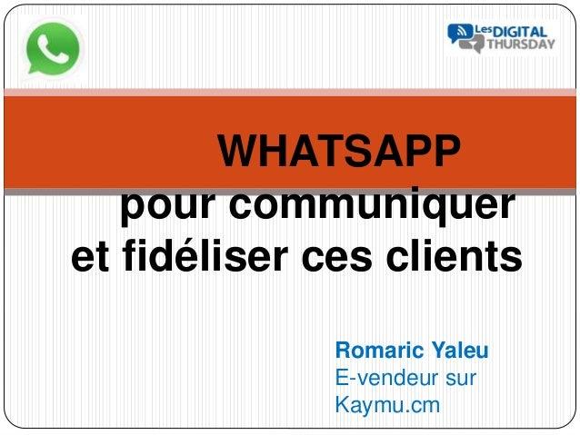 WHATSAPP pour communiquer et fidéliser ces clients Romaric Yaleu E-vendeur sur Kaymu.cm