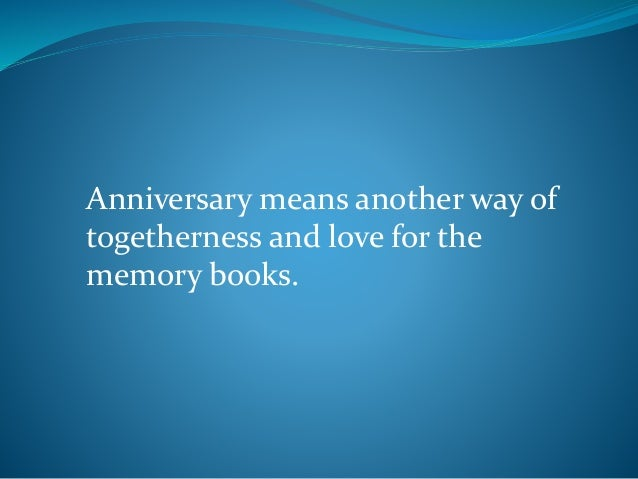 Anniversary means another way of togetherness and love for the memory books.