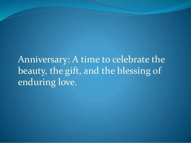 Anniversary: A time to celebrate the beauty, the gift, and the blessing of enduring love.