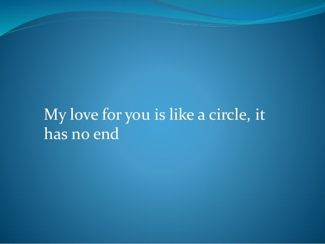 My love for you is like a circle, it has no end