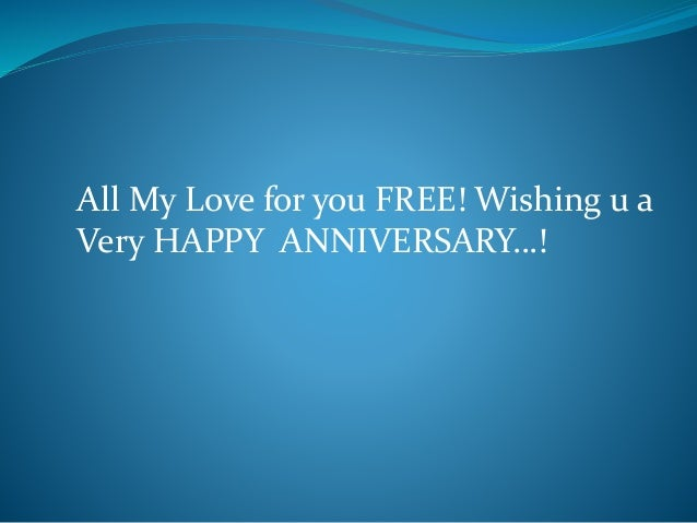 All My Love for you FREE! Wishing u a Very HAPPY ANNIVERSARY…!