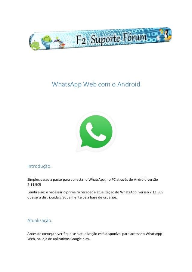 WhatsApp Web com o Android Introdução. Simples passo a passo para conectar o WhatsApp, no PC através do Android versão 2.1...