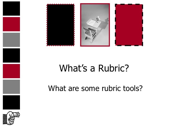 What's a Rubric?What are some rubric tools?