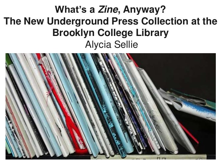 What's a Zine, Anyway?The New Underground Press Collection at the Brooklyn College LibraryAlyciaSellie<br />